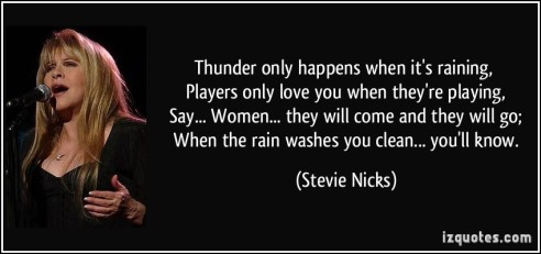 quote-thunder-only-happens-when-it-s-raining-players-only-love-you-when-they-re-playing-say-stevie-nicks-255775